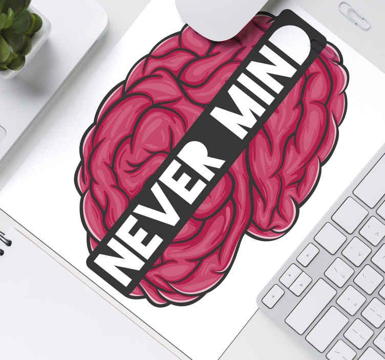 """Tenstickers. Unohda koko juttu sanonta hiirimatto. Hauska hiirimatto jossa lukee """"never mind"""" aivojen päällä. Se on valmistettu korkealaatuisesta materiaalista ja erittäin helppo huoltaa. Saatavana koot."""
