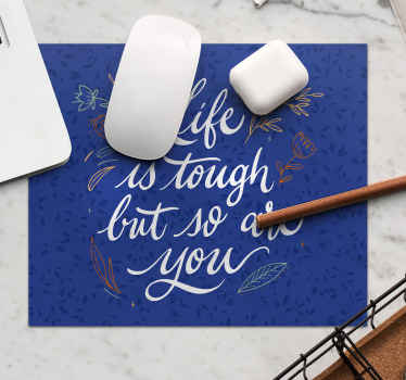 Life is tough mousepad with beautiful design and in adjustable sizes. Easy to clean and pet-friendly. Perfect for your desktop area. Order now!