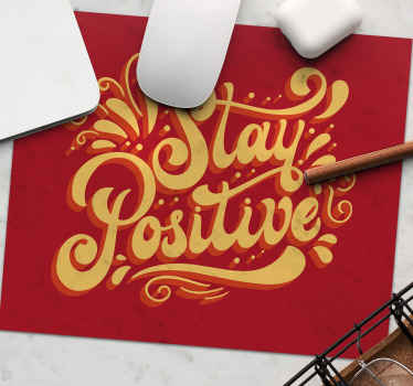 Stay positive mousepad for your desktop setting and your mousepad. Get your own washable and very durable positive quote mousepad! Order now!