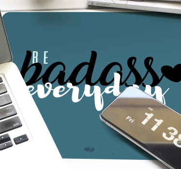 Your be badass everyday mousepad, perfect for your desktop area. Many sizes available. Very durable and washable. Order now!