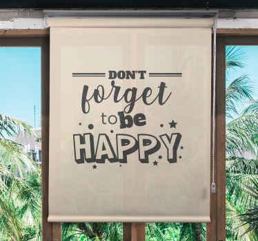 Nezapomeňte být šťastní! Abyste nezapomněli být šťastní, představujeme vám tuto úžasnou roletu do ložnice. Objednejte si to hned!