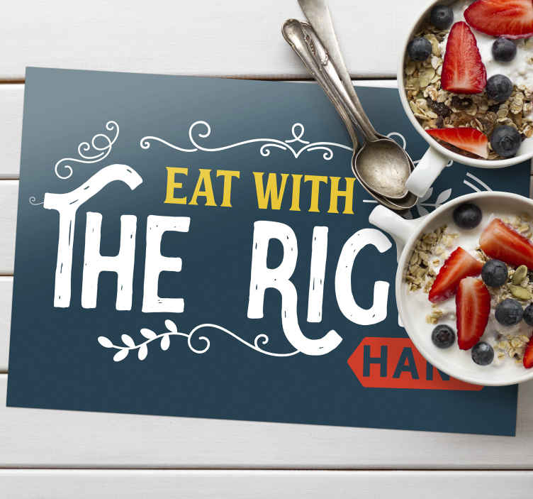 TenStickers. Eat with right hand restaurant vinyl placemats. ''Eat with the right hand'' quote place-mat design for homes and restaurant space. It is easy to clean, anti allergic and made from high quality.