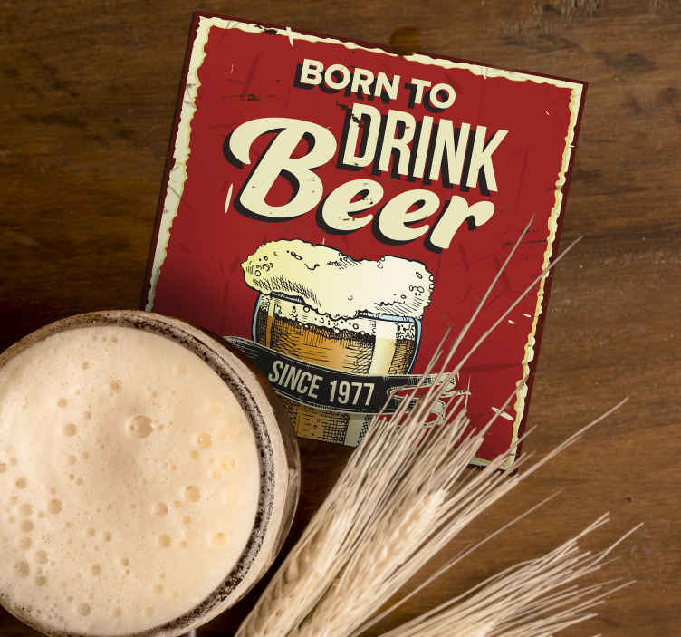 TenStickers. Born to drink beer coaster with custom year. This personalized beer coaster is a real eye catcher on your dining table. Purchase it now and add your desired year to this design.