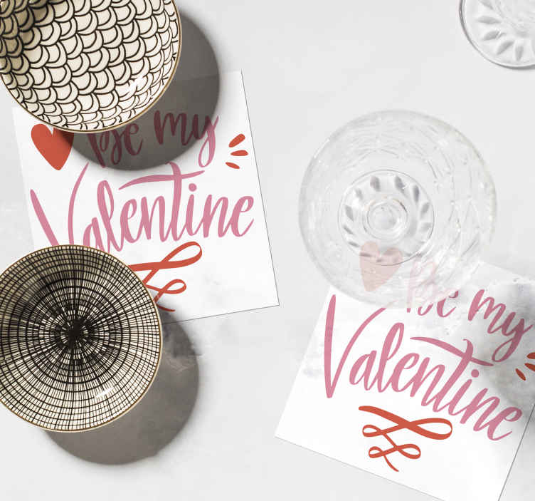 TenStickers. Be my valentine sayings coasters. Be my valentine text drink coaster to celebrate love and enjoy warm cheers at a drink table. It is easy to maintain ans available in different packs.