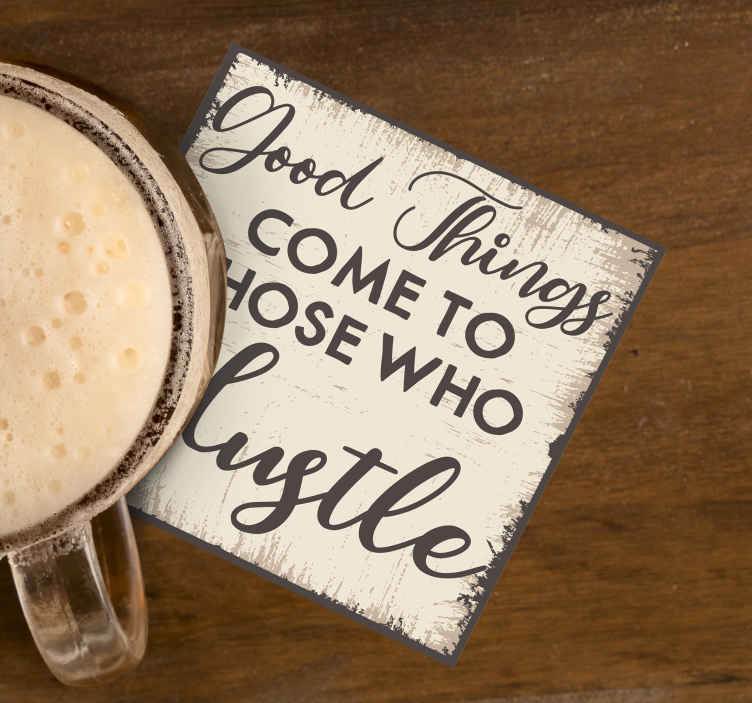 TenStickers. motivational quote good things sayings coasters. Drink coaster with motivation text that you would love to serve your drinks with. It is easy to use and available in different pack sets.