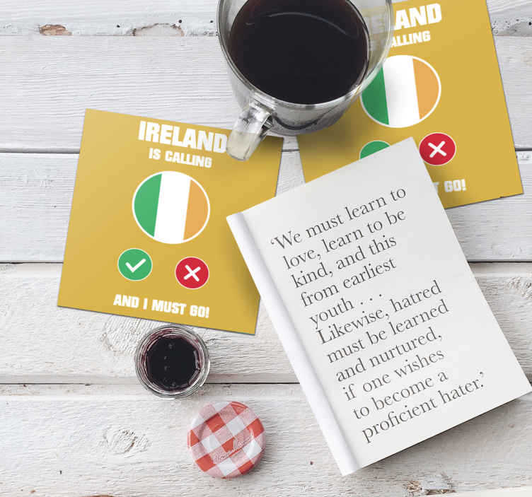 TenStickers. Ireland is coming more coasters. Drink coaster design with the flag design of Ireland together with text that illustrate a call, it displays ''Ireland calling i must go! Yes or No
