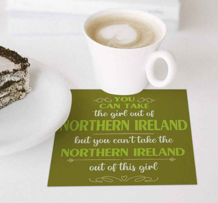 TenStickers. Nothern Ireland quote text coasters. The Irish quote, don't miss taking your coffee with this good spirit with this coaster! let this citation join your drinks! Home delivery