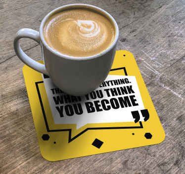 Motivation text drink coaster to keep you inspired as you enjoy your cup of drink. It text reads '' what you think you become''.
