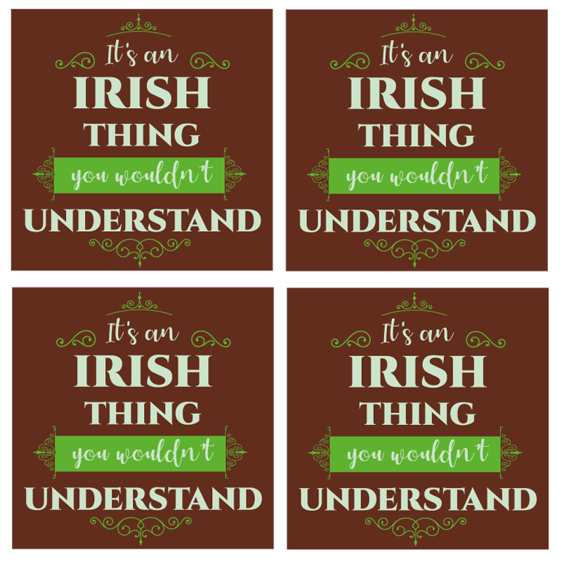 TenStickers. It's a Irish thing more coasters. Placemats with an Irish thing text, perfect as decoration for a kitchen table. Made of high-quality material, durable and resistant.