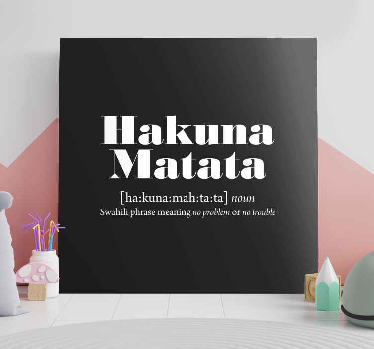 TenStickers. Hakuna Matata meaning wall art quote prints. Beautiful quote canvas wall art with famous 'Hakuna matata' phrase on a solid black background.  Easy to hang and printed in high quality finish.