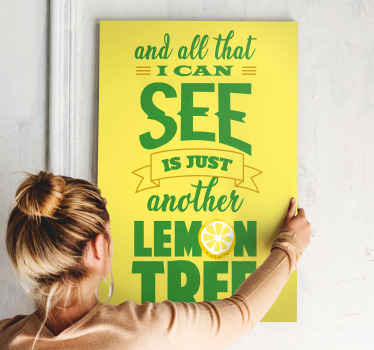 How much do your love your lemon quote?. We got this lemon quote canvas for you. It text reads ''And all i can see is another lemon tree'.