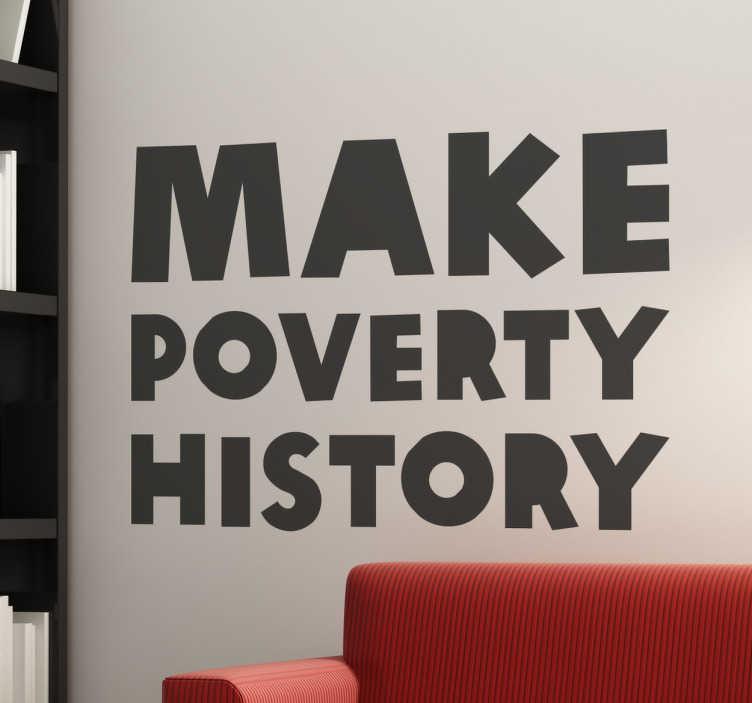 """TenStickers. Naklejka motywująca Make Poverty History. Dekoracyjna winylowa naklejka z frazą w języku angielskim """"Make History Poverty"""", która w języku polskim brzmi """"Niech ubóstwo przejdzie w niepamięć""""."""