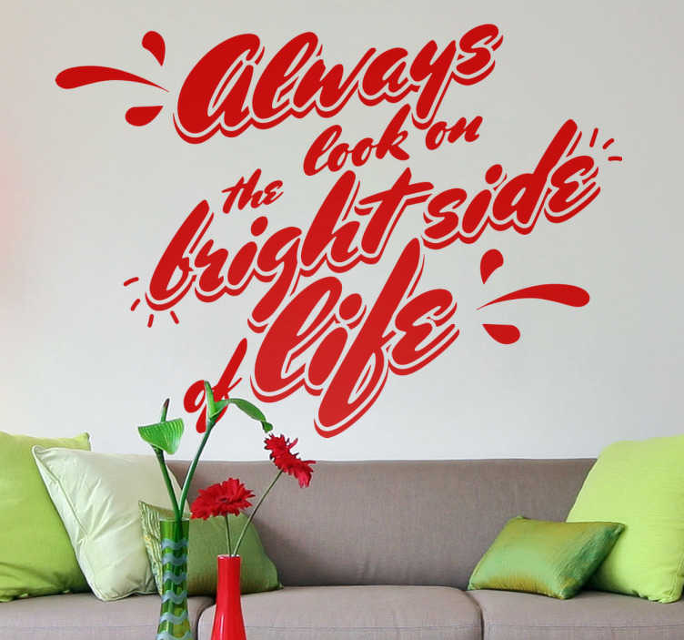 TenStickers. Muursticker always look on the bright side. Muursticker bedrukt met de tekst ¨always look on the bright side of life¨, een leuke wanddecoratie uit de film Life of Brian.