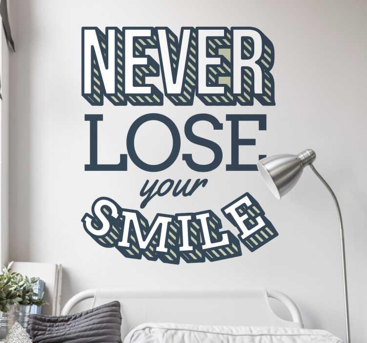 """TenVinilo. Vinilo never lose your smile. Vinilos pared originales y positivos con el texto en inglés """"nunca pierdas tu sonrisa"""" ideales para decorar cualquier estancia de tu casa."""