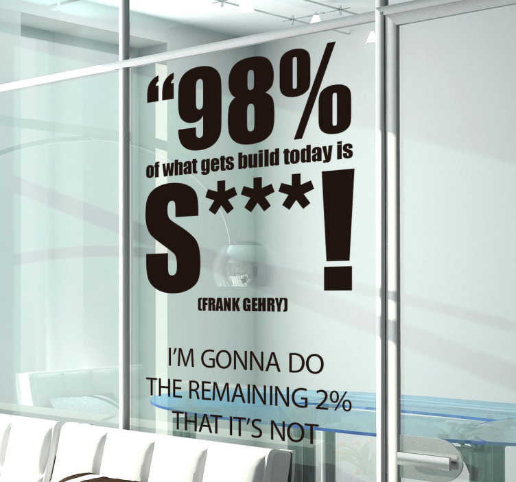 "TenStickers. Frank Gehry. Frank Gehry quote sticker. ""98% of what gets built today is shit! I'm gonna do the remaining 2% that's not!"""