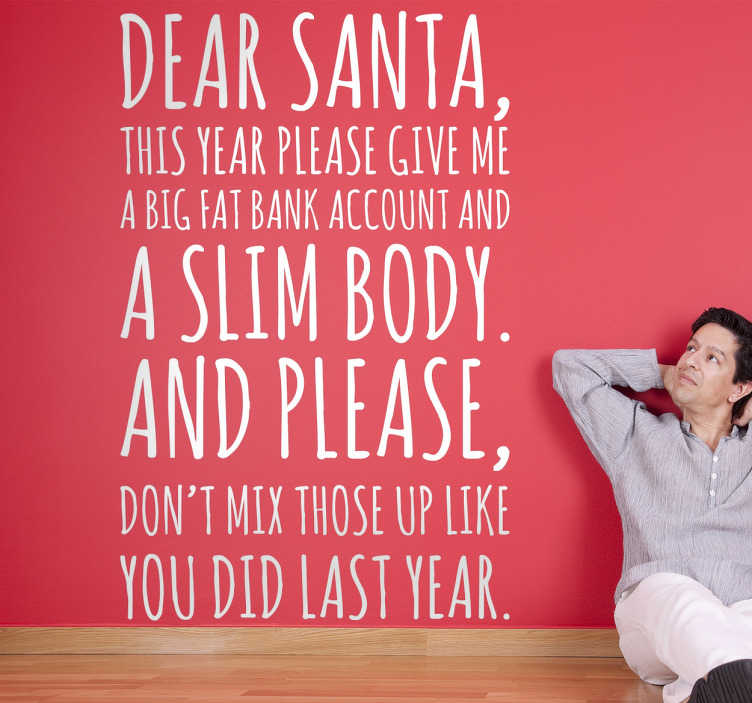 TenStickers. Naklejka Dear Santa. Naklejka dekoracyjna prezentująca tekst w języku angielskim 'Dear Santa,this year please give me a big eat bank account and slim body...'