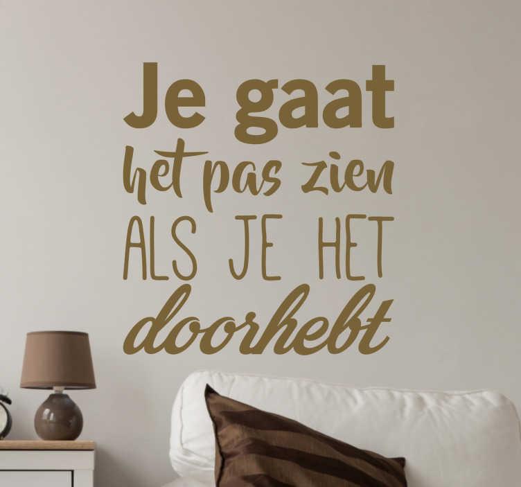 TenStickers. Muursticker je gat het pas zien. Muursticker je gat het pas zien als het je het doorhebt, een mooie tekst sticker met een citaat van Johan Cruijff.