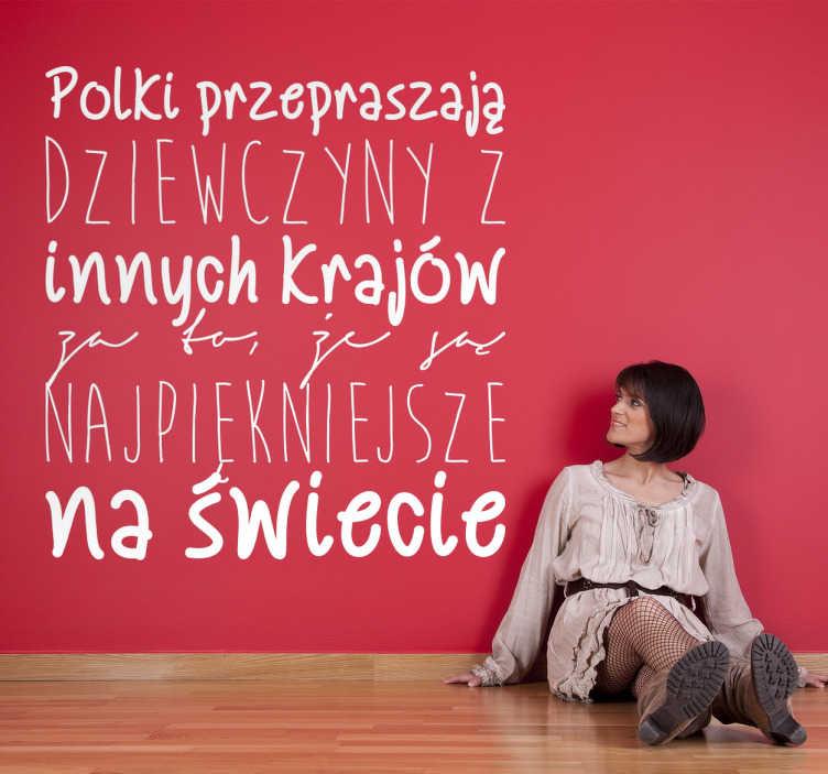 TenStickers. Naklejka dekoracyjna Polki. Naklejka dekoracyjna ' Polki przepraszają dziewczyny z innych krajów za to,że są najpiękniejsze na świecie'.