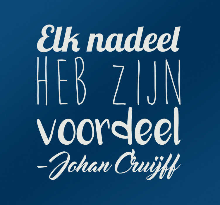 TenStickers. Muursticker Elk nadeel Johan Cruijff. Muursticker met de beroemde uitspraak ¨Elk nadeel heb zijn voordeel¨ -Johan Cruijff, een mooie tekst stickers voor fans van deze legende.