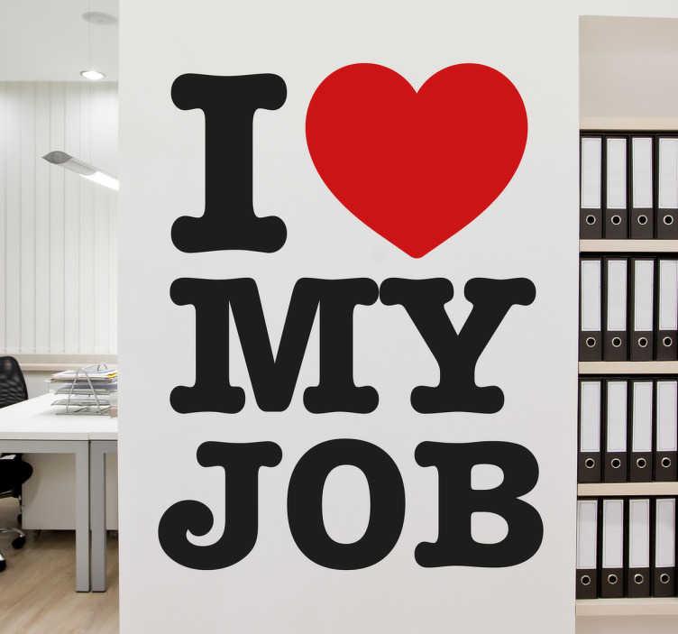 TenStickers. Muursticker I love my Job. Muursticker bedrukt met de tekst I love my Job, waarbij love is vervangen door een hartje. Een mooie wanddecoratie voor op het kantoor.