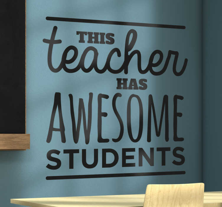 "TenStickers. This Teacher Has Awesome Students Wall Sticker. The text of the sticker reads ""This teacher has awesome students!"" This sticker is available in a variety of sizes and colours."