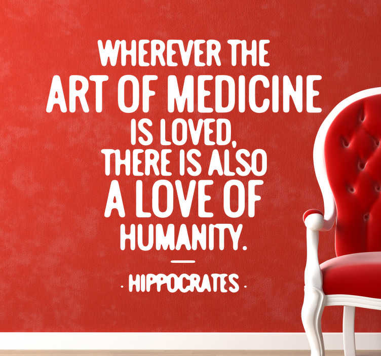 TenStickers. Muursticker tekst Hippocrates Medicine. Muursticker bedrukt met een beroemde quote van Hippocrates ¨Wherever the art of medicine is loved, there is also a love of humanity¨.