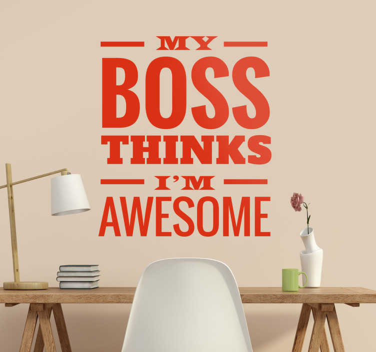 "TenVinilo. Vinilo decorativo my boss thinks. Vinilos decorativos divertidos para decorar tu despacho con la frase ""My boss thinks I'm awesome""."