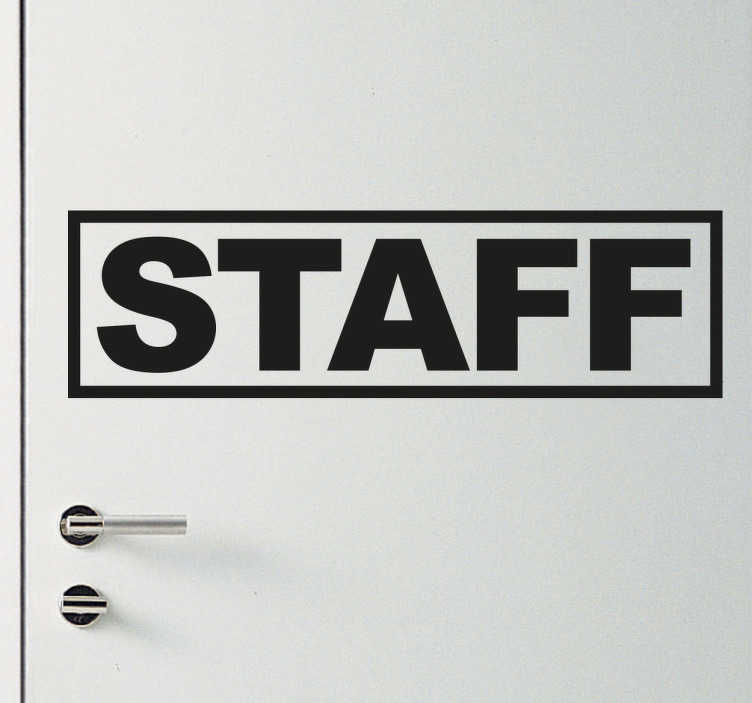TenStickers. Staff Sign Sticker. Staff sign wall sticker to let customers know this area of the store or restaurant is out of bounds and is only available to staff members. This is perfect for sticking to a door or window and is available in a variety of sizes and colours.