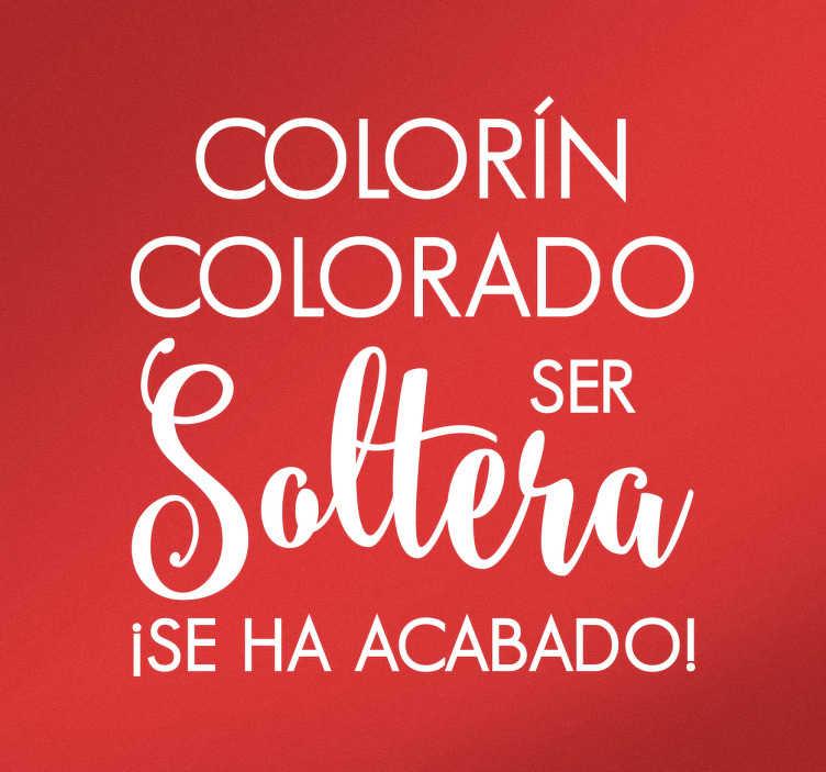 """TenVinilo. Vinilos decorativo fin de soltería. Sticker pared con la frase """"Colorín, colorado ser soltera ¡se ha acabado! diseñada con una tipografía moderna."""