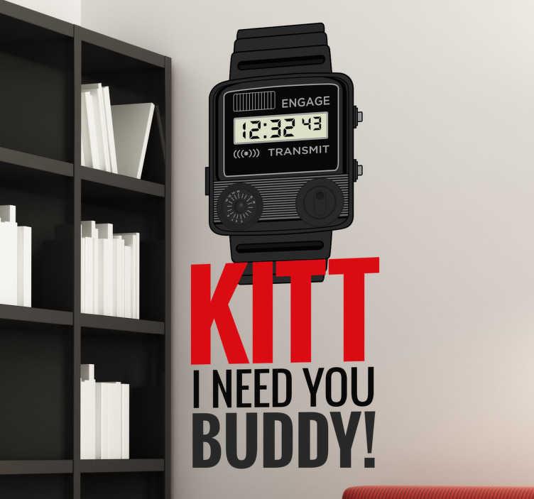 TenStickers. Sticker montre KITT. Sticker montre avec la phrase KITT I need you Buddy écrit en majuscules en rouge et noir. Il est idéal pour décorer les murs de votre maison, chambre