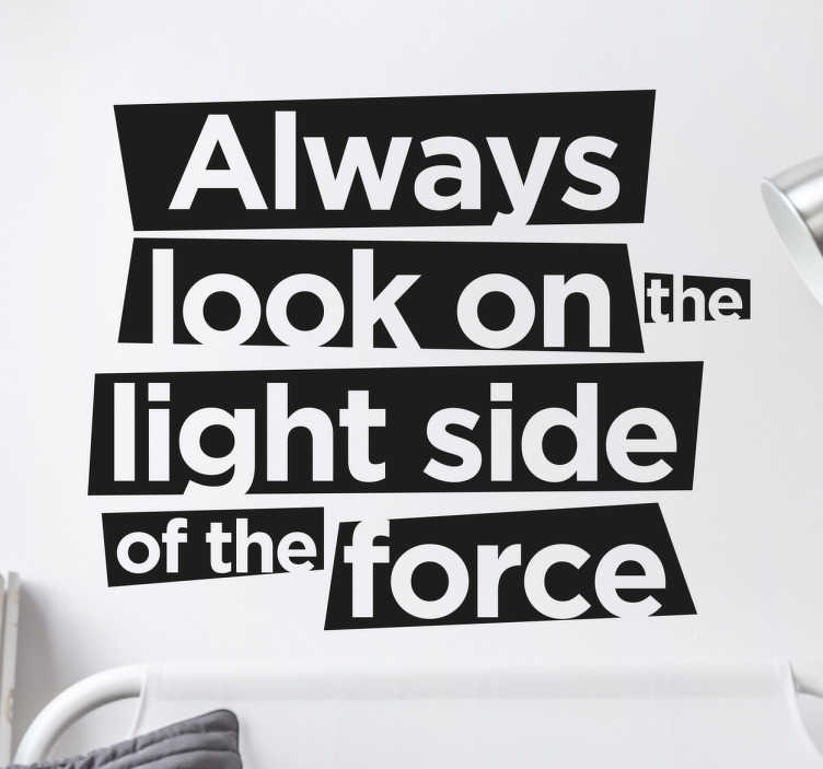 "TenStickers. Always look on the light side of the force Sticker. Funny Star Wars Wall Sticker. The text sticker consists of the message ""Always look on the light side of the force"""