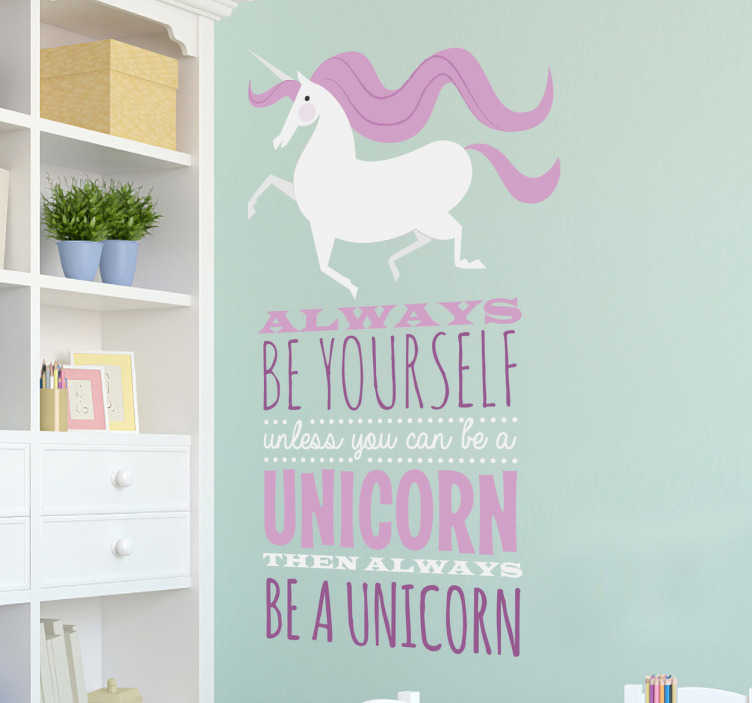 "TenVinilo. Vinilo decorativo be a unicorn. Vinilo decorativo de unicornio junto a la frase escrita en inglés ""Always be yourself unless you can be a unicorn. Then always be a unicorn""."