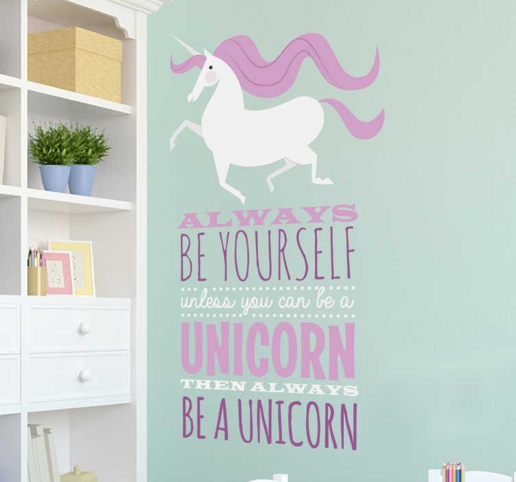TenStickers. Muursticker Always be a unicorn. Muursticker bedrukt met een majestueuze eenhoorn en de tekst ¨Always be yourself unless you can be a unicorn then always be a unicorn¨.