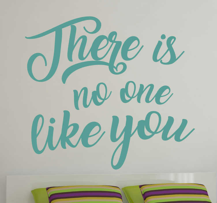 "TenStickers. There is no one like you Wall Sticker. Text wall sticker. This wall sticker consists of the message ""There is no one like you"" written in an elegant font."