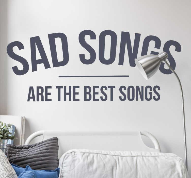 TenStickers. 悲伤的歌曲是最好的歌曲贴纸. 墙上贴有消息的悲伤歌曲是最好的歌曲。可移动的墙贴,非常适合卧室,客厅或学校。