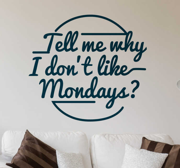 "TenStickers. Why Don't I Like Mondays Wall Sticker. Musical Wall Sticker. ""Tell me why I don't Like Mondays"" is a song by Irish band The Boomtown Rats"