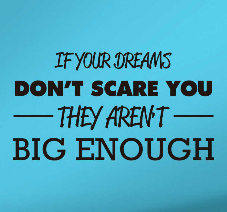 TenStickers. Muursticker tekst Dreams don´t scare you. Tekst Muursticker bedrukt met de inspirerende Engelse tekst ¨If your Dreams don´t scare you, they aren´t big enough¨.