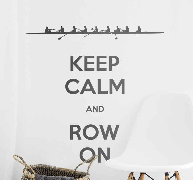 "TenStickers. Wandtattoo keep calm and row on. Dieses Wandtattoo im ""Keep-Calm""-Stil zeigt ein stilisiertes Achter-Boot mit dem Text ""Keep Calm and Row on""."