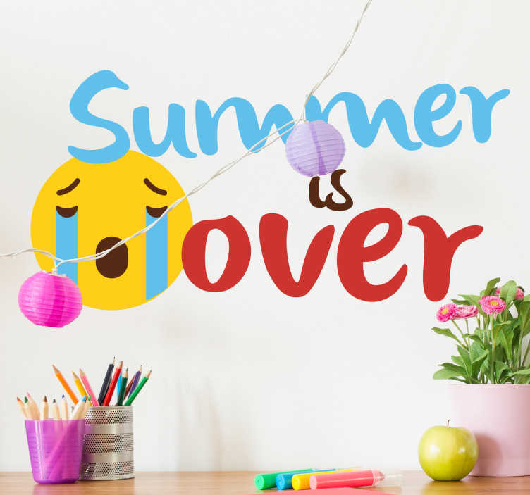 "TenStickers. Summer Is Over Wall Sticker. Funny Wall Sticker. The funny wall sticker consists of the message ""summer is over"" with a crying emoji face next to the message."