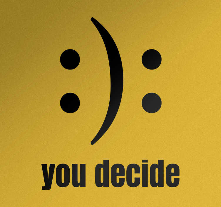 TenStickers. Sticker you decide smiley. Sticker mural imprimé avec un visage souriant qui peut être interprété de deux manières, dessous sont les mots 'vous décidez.'