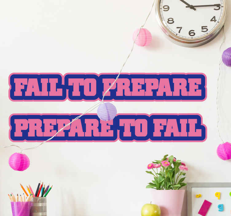TenStickers. Prepare to fail Wall Sticker. Motivational Wall Sticker. Stay motivated with this wall sticker on your walls. Decorate your home, office or business with this wall decoration.
