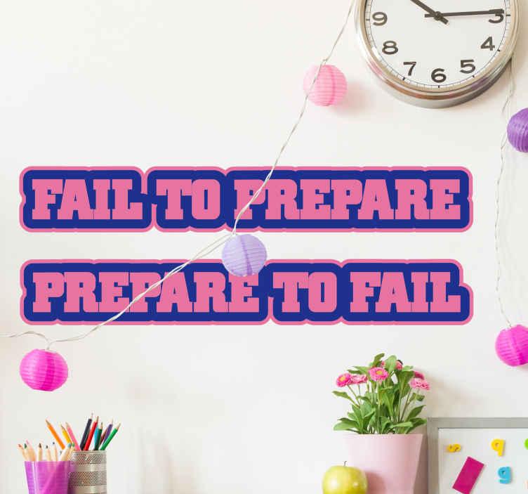TenStickers. Sticker phrase échec. Sticker phrase sur l'échec «Fail to prepare, prepare to fail » écrit en majuscules et en rose et bleue.