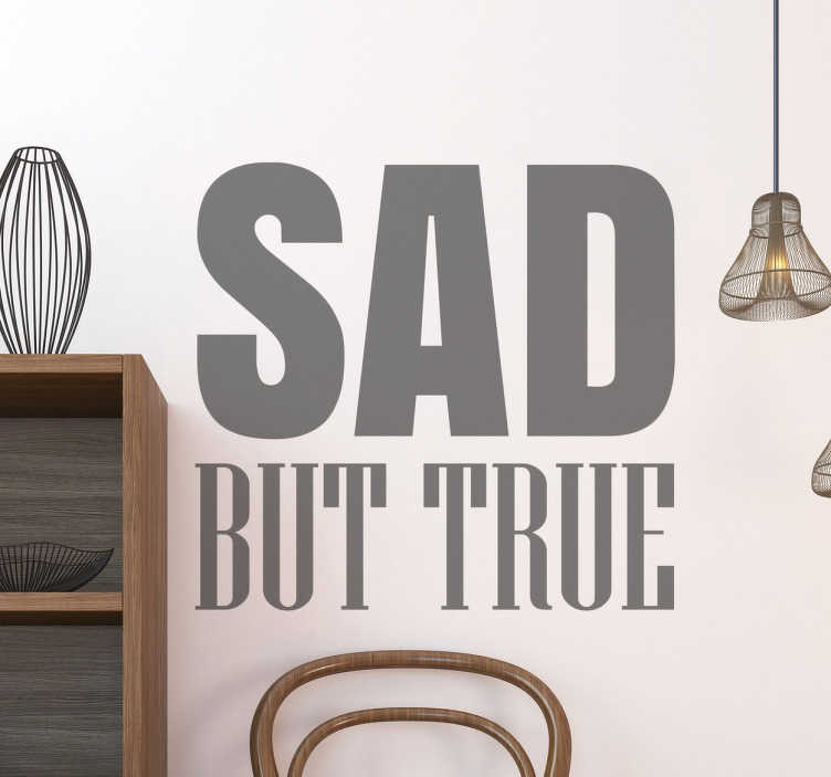 TenStickers. Sad but True Wall Sticker. If you're looking for a simple and stylish way to decorate your home, look no further than this text decorative wall sticker!