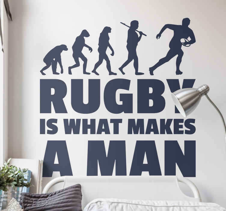 TenStickers. Rugby is what makes a man evolution wall sticker. Rugby Wall Sticker. If you're die hard rugby fan, then this is the sticker for you. Decorate your home/office or business