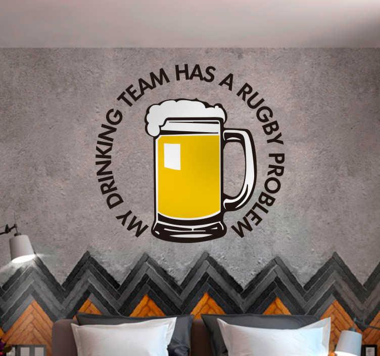 """TenVinilo. Vinilo frase has a rugby problem. Pegatina formada por la ilustración de una cerveza con el texto """"My drinking team has a rugby problem"""" alrededor. Atención al Cliente Personalizada."""