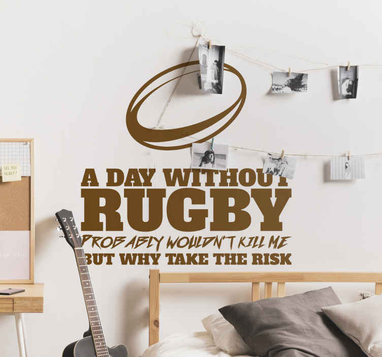 "TenVinilo. Vinilo frase a day without rugby. Original pegatina adhesiva formada por el texto ""A day without rugby, probably wouldn't kill me. But why take the risk"". Envío Express en 24/48h."