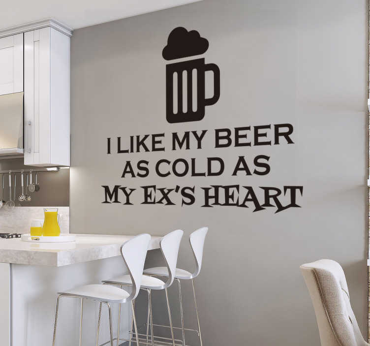 "TenStickers. Wandtattoo like my beer. Dieses lustige Wandtattoo zeigt ein Glas Bier mit dem Text ""I like my beer as cold as my ex's heart""."