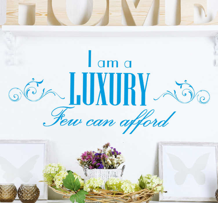 """TenStickers. I Am A Luxury Wall Sticker. Let your partner know how lucky they are with this funny wall sticker. The wall decoration consists of the message """"I am a luxury, Few can afford!"""""""