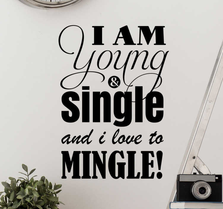 "TenStickers. Young Single Mingle Wall Sticker. The text sticker consists of the message ""I am young & single and i love to mingle!"" Decorate your home, office or laptop with this sticker."