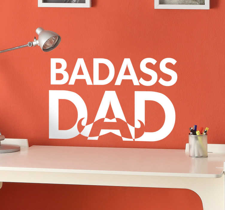 TenStickers. Badass Dad Wall Sticker. Surprise him this fathers day with this funny wall sticker. The text sticker consists of the message Badass Dad with a moustache underneath
